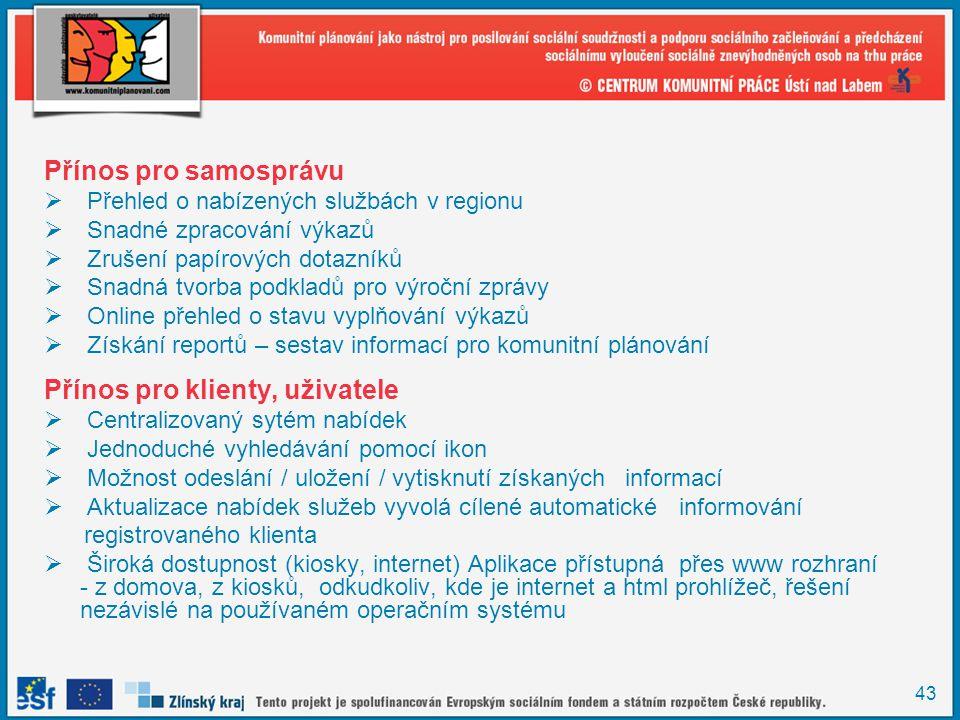 43 Přínos pro samosprávu  Přehled o nabízených službách v regionu  Snadné zpracování výkazů  Zrušení papírových dotazníků  Snadná tvorba podkladů