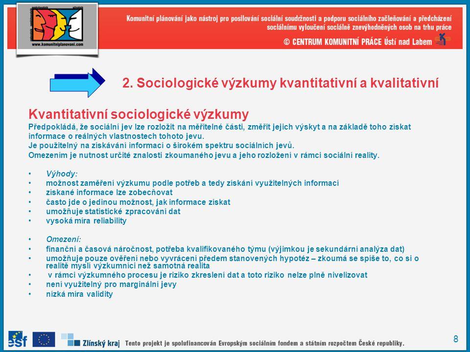 8 2. Sociologické výzkumy kvantitativní a kvalitativní Kvantitativní sociologické výzkumy Předpokládá, že sociální jev lze rozložit na měřitelné části