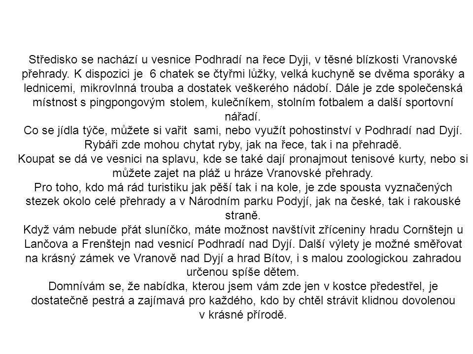 Středisko se nachází u vesnice Podhradí na řece Dyji, v těsné blízkosti Vranovské přehrady. K dispozici je 6 chatek se čtyřmi lůžky, velká kuchyně se