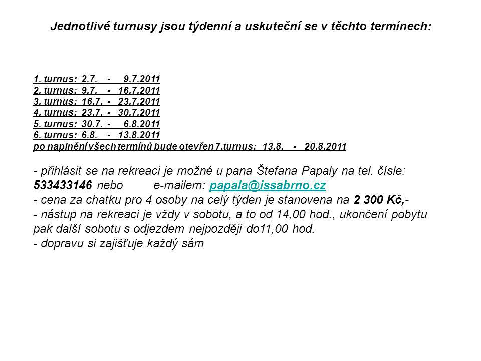 Jednotlivé turnusy jsou týdenní a uskuteční se v těchto termínech: 1. turnus:2.7. - 9.7.2011 2. turnus:9.7. - 16.7.2011 3. turnus:16.7. - 23.7.2011 4.