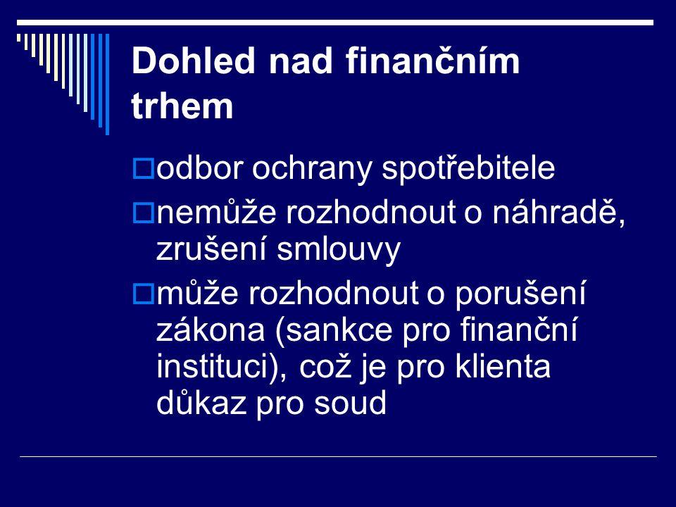 Dohled nad finančním trhem  odbor ochrany spotřebitele  nemůže rozhodnout o náhradě, zrušení smlouvy  může rozhodnout o porušení zákona (sankce pro