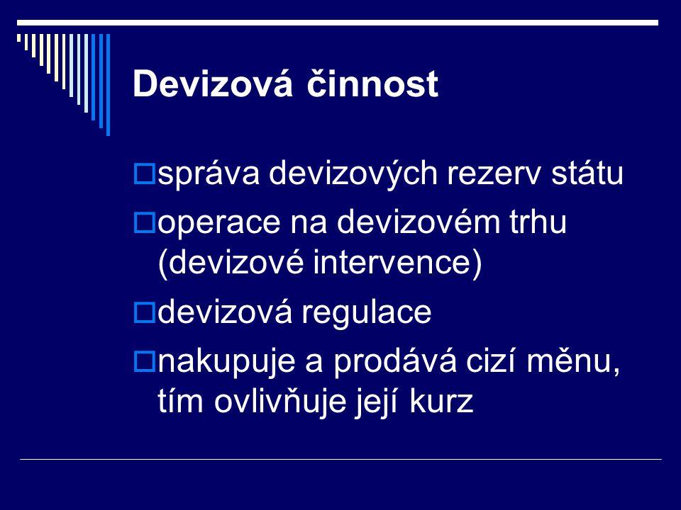 Devizová činnost  správa devizových rezerv státu  operace na devizovém trhu (devizové intervence)  devizová regulace  nakupuje a prodává cizí měnu