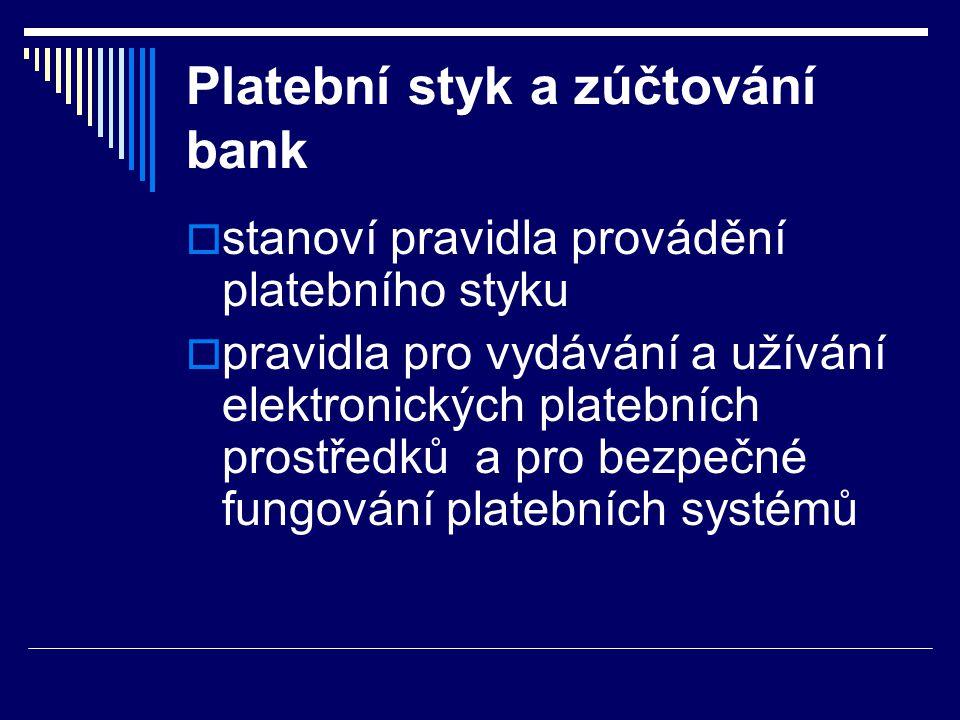 Platební styk a zúčtování bank  stanoví pravidla provádění platebního styku  pravidla pro vydávání a užívání elektronických platebních prostředků a