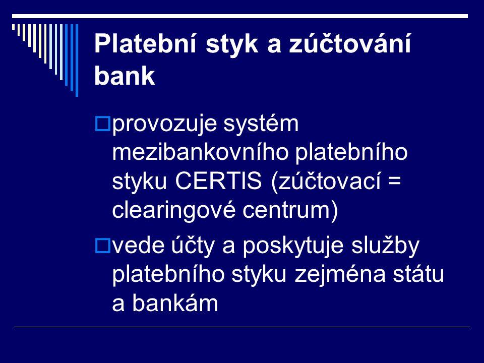 Platební styk a zúčtování bank  provozuje systém mezibankovního platebního styku CERTIS (zúčtovací = clearingové centrum)  vede účty a poskytuje slu
