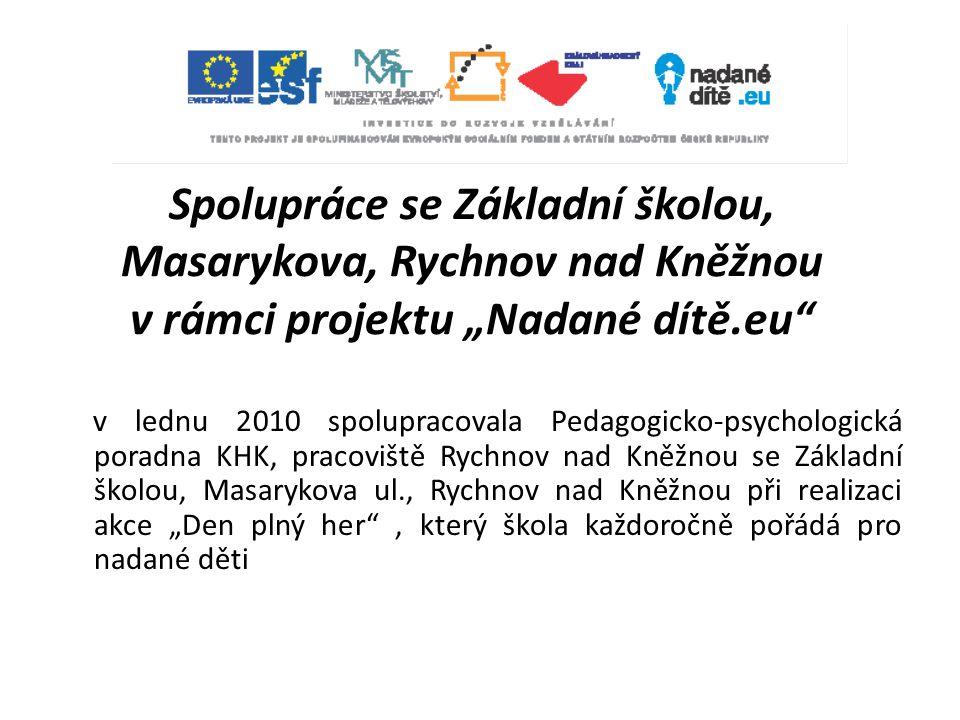 """Spolupráce se Základní školou, Masarykova, Rychnov nad Kněžnou v rámci projektu """"Nadané dítě.eu"""" v lednu 2010 spolupracovala Pedagogicko-psychologická"""