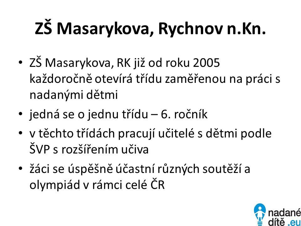 ZŠ Masarykova, Rychnov n.Kn. • ZŠ Masarykova, RK již od roku 2005 každoročně otevírá třídu zaměřenou na práci s nadanými dětmi • jedná se o jednu tříd