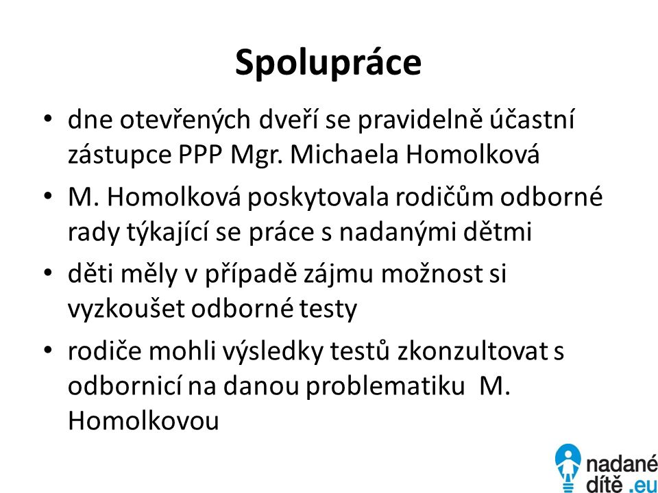 Spolupráce • dne otevřených dveří se pravidelně účastní zástupce PPP Mgr. Michaela Homolková • M. Homolková poskytovala rodičům odborné rady týkající