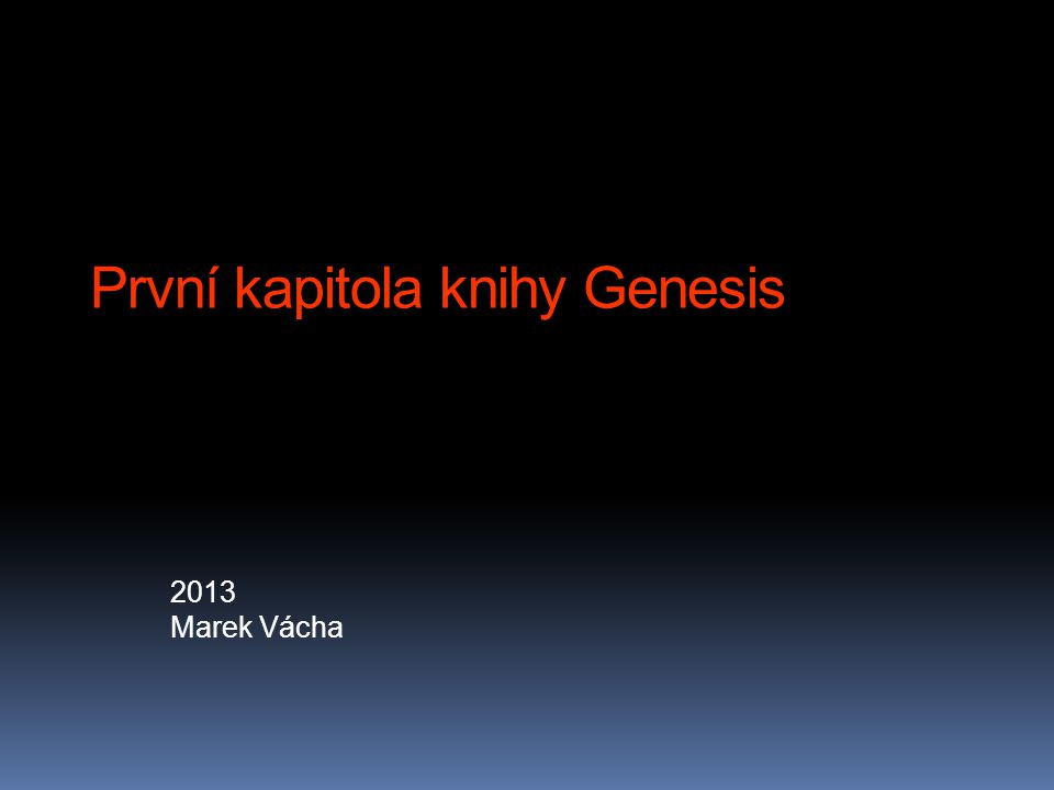 První kapitola knihy Genesis 2013 Marek Vácha