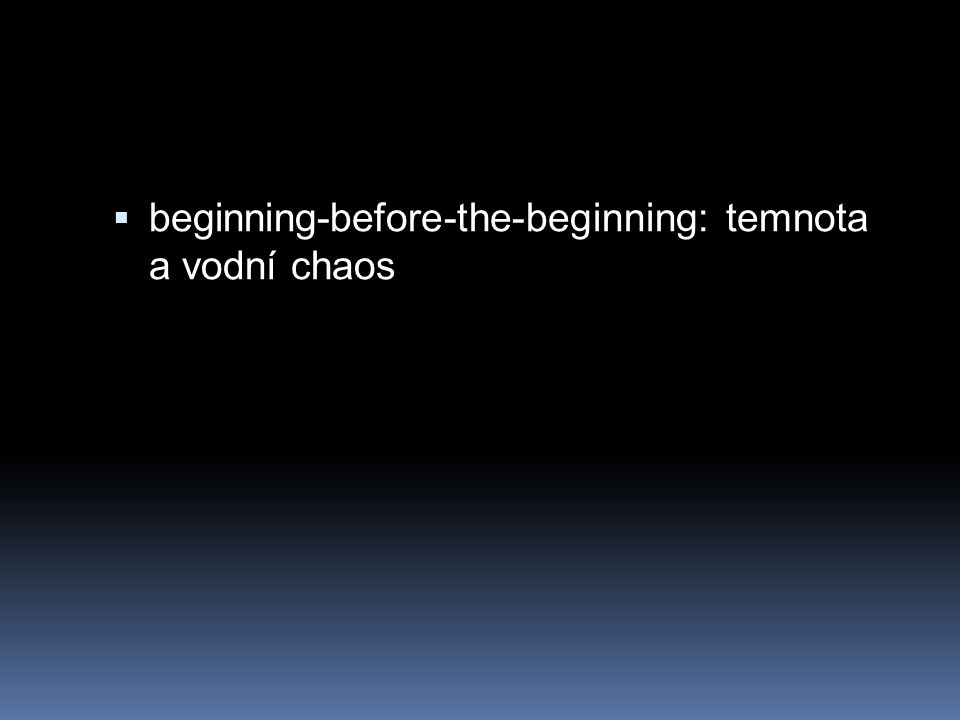  beginning-before-the-beginning: temnota a vodní chaos