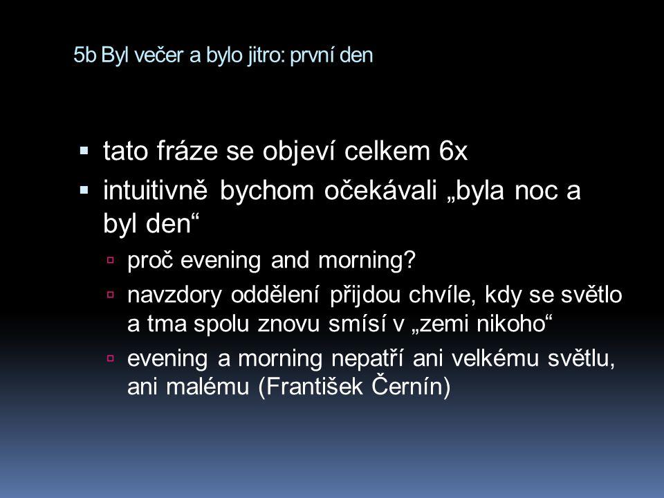 """5b Byl večer a bylo jitro: první den  tato fráze se objeví celkem 6x  intuitivně bychom očekávali """"byla noc a byl den  proč evening and morning."""