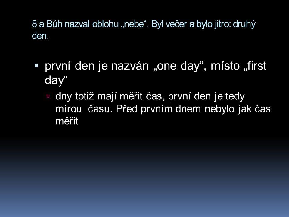 """8 a Bůh nazval oblohu """"nebe .Byl večer a bylo jitro: druhý den."""