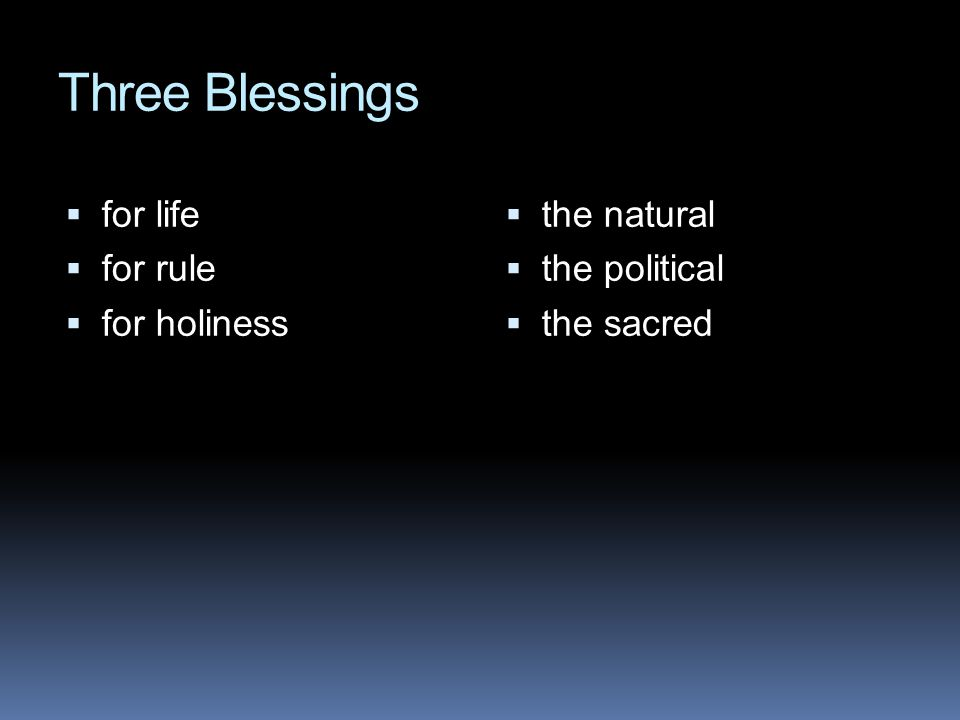 Three Blessings  for life  for rule  for holiness  the natural  the political  the sacred