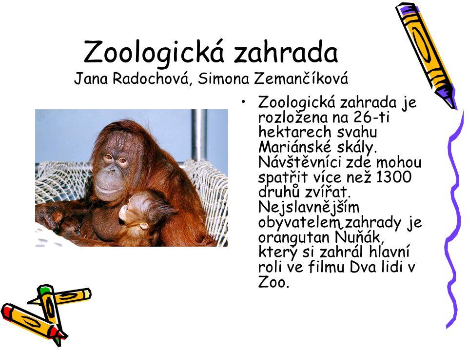Zoologická zahrada Jana Radochová, Simona Zemančíková •Zoologická zahrada je rozložena na 26-ti hektarech svahu Mariánské skály. Návštěvníci zde mohou