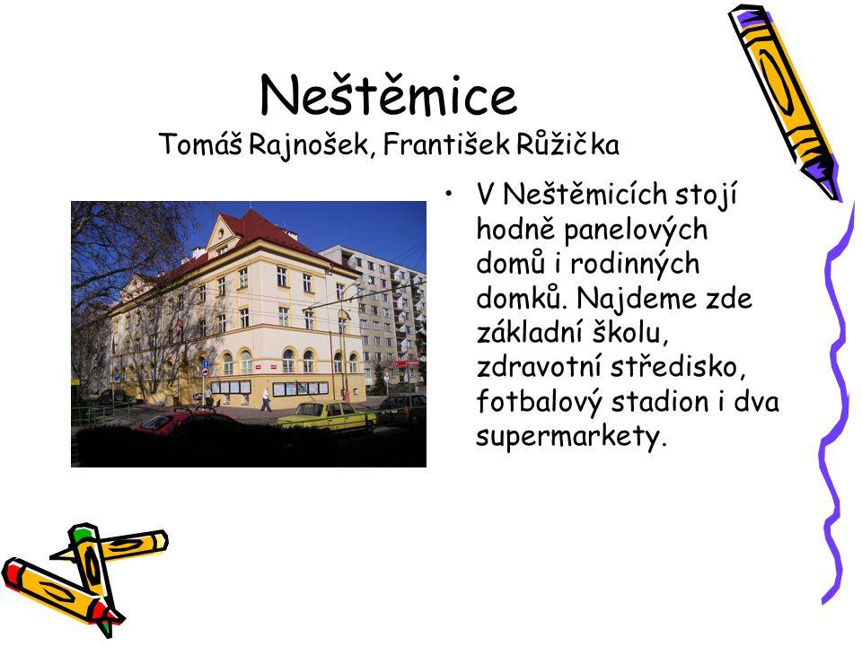 Neštěmice Tomáš Rajnošek, František Růžička •V Neštěmicích stojí hodně panelových domů i rodinných domků. Najdeme zde základní školu, zdravotní středi