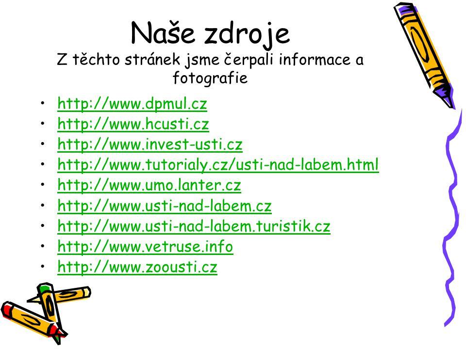 Naše zdroje Z těchto stránek jsme čerpali informace a fotografie •http://www.dpmul.czhttp://www.dpmul.cz •http://www.hcusti.czhttp://www.hcusti.cz •ht