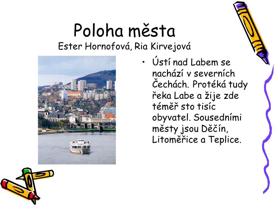 Poloha města Ester Hornofová, Ria Kirvejová •Ústí nad Labem se nachází v severních Čechách. Protéká tudy řeka Labe a žije zde téměř sto tisíc obyvatel