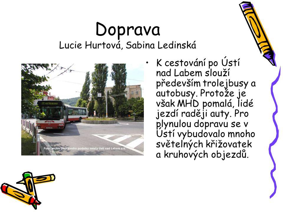 Doprava Lucie Hurtová, Sabina Ledinská •K cestování po Ústí nad Labem slouží především trolejbusy a autobusy. Protože je však MHD pomalá, lidé jezdí r