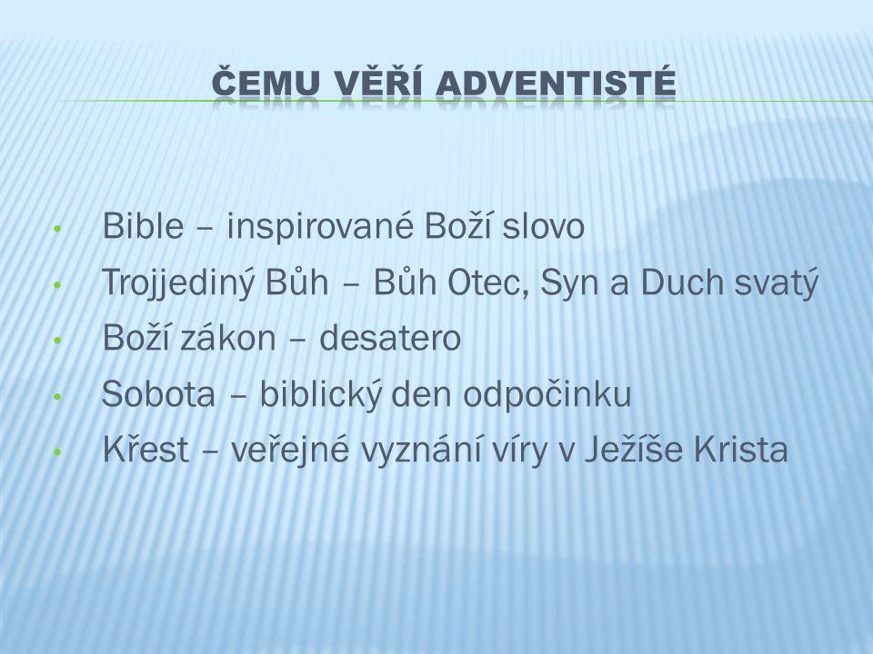 • Bible – inspirované Boží slovo • Trojjediný Bůh – Bůh Otec, Syn a Duch svatý • Boží zákon – desatero • Sobota – biblický den odpočinku • Křest – veř