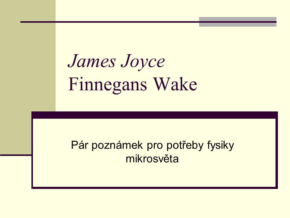 James Joyce Finnegans Wake Pár poznámek pro potřeby fysiky mikrosvěta