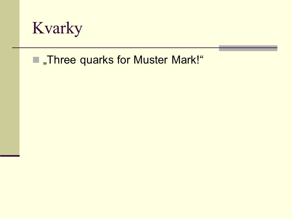 "Kvarky  ""Three quarks for Muster Mark!"