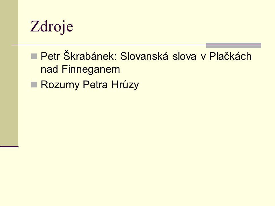 Zdroje  Petr Škrabánek: Slovanská slova v Plačkách nad Finneganem  Rozumy Petra Hrůzy
