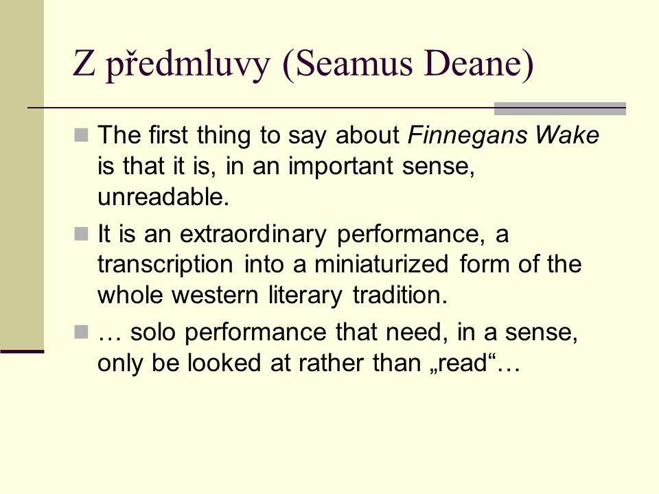 Z předmluvy (Seamus Deane)  The first thing to say about Finnegans Wake is that it is, in an important sense, unreadable.