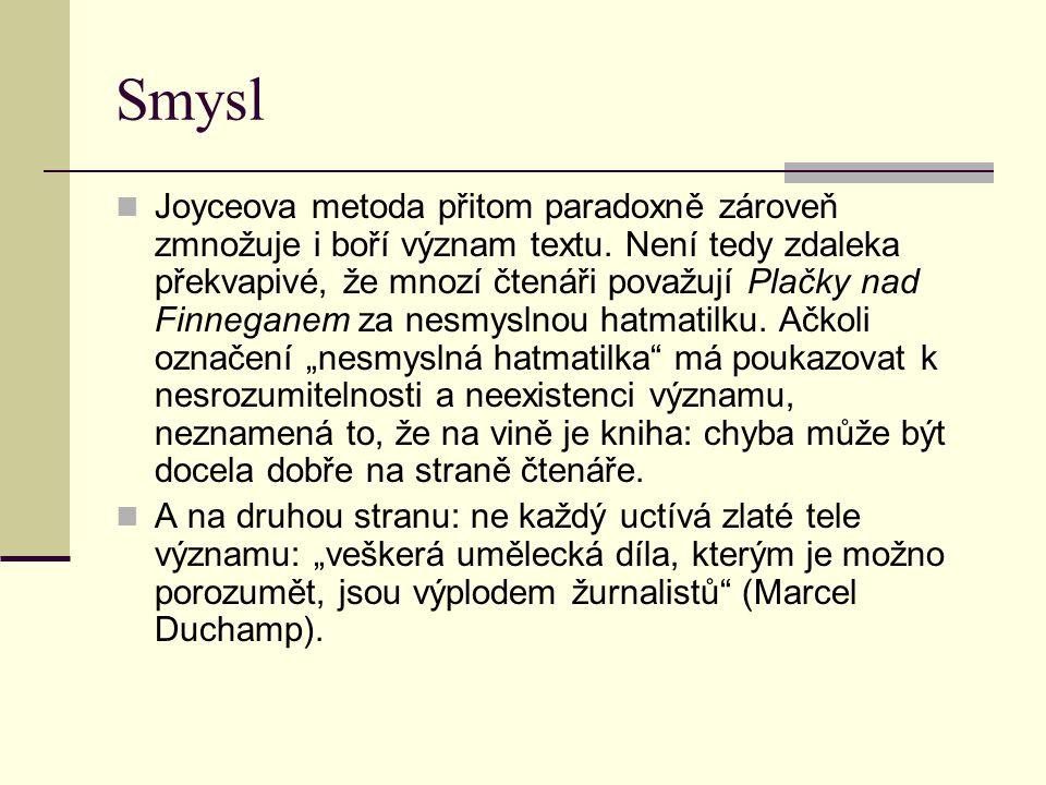 Smysl  Joyceova metoda přitom paradoxně zároveň zmnožuje i boří význam textu. Není tedy zdaleka překvapivé, že mnozí čtenáři považují Plačky nad Finn
