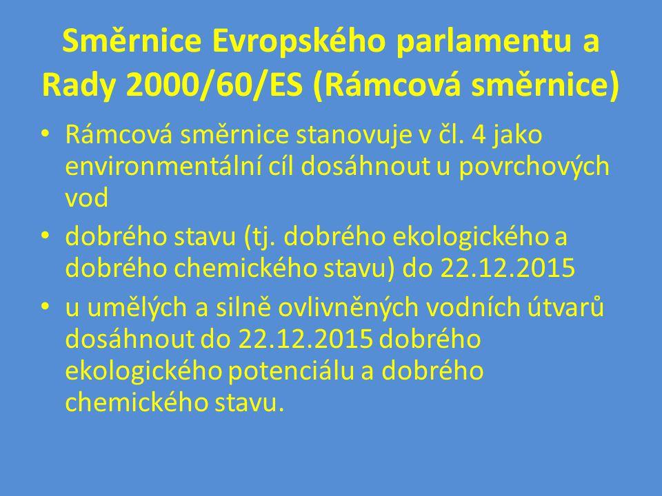 Směrnice Evropského parlamentu a Rady 2000/60/ES (Rámcová směrnice) • Rámcová směrnice stanovuje v čl. 4 jako environmentální cíl dosáhnout u povrchov
