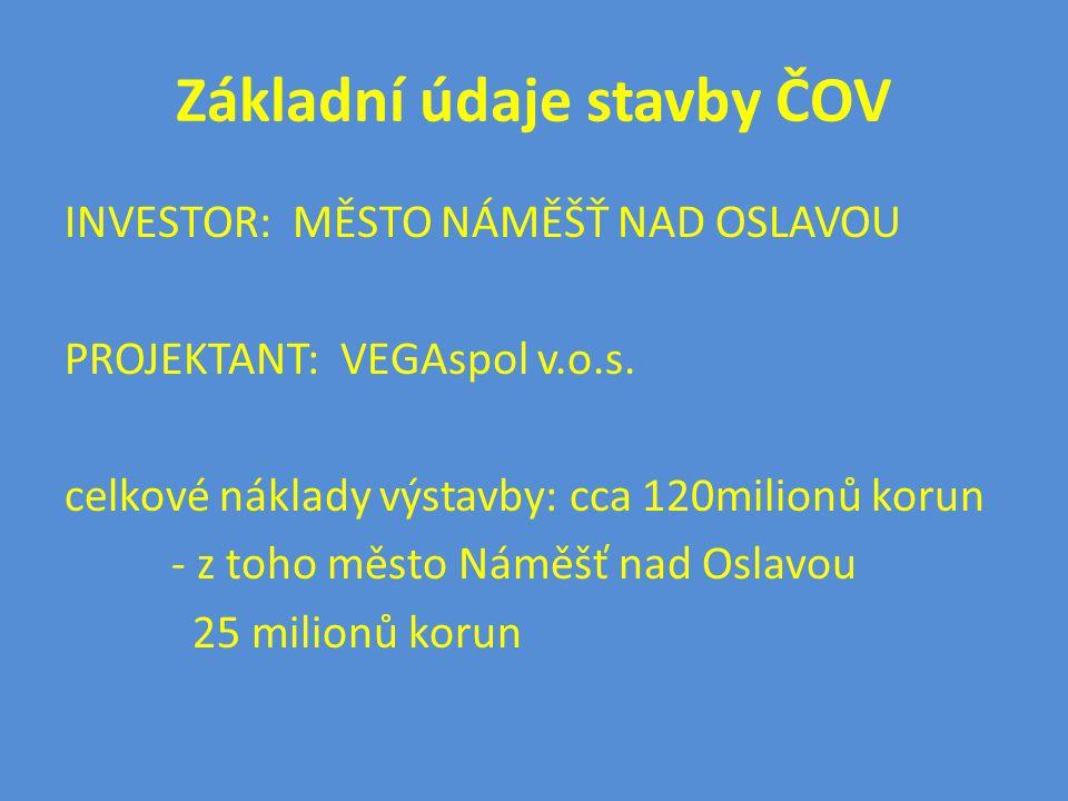 Základní údaje stavby ČOV INVESTOR: MĚSTO NÁMĚŠŤ NAD OSLAVOU PROJEKTANT: VEGAspol v.o.s. celkové náklady výstavby: cca 120milionů korun - z toho město