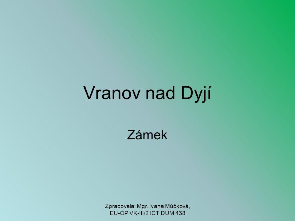 Vranov nad Dyjí Zámek Zpracovala: Mgr. Ivana Múčková, EU-OP VK-III/2 ICT DUM 438