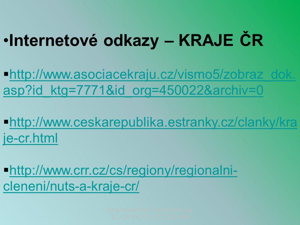 •Internetové odkazy – KRAJE ČR  http://www.asociacekraju.cz/vismo5/zobraz_dok. asp?id_ktg=7771&id_org=450022&archiv=0 http://www.asociacekraju.cz/vis