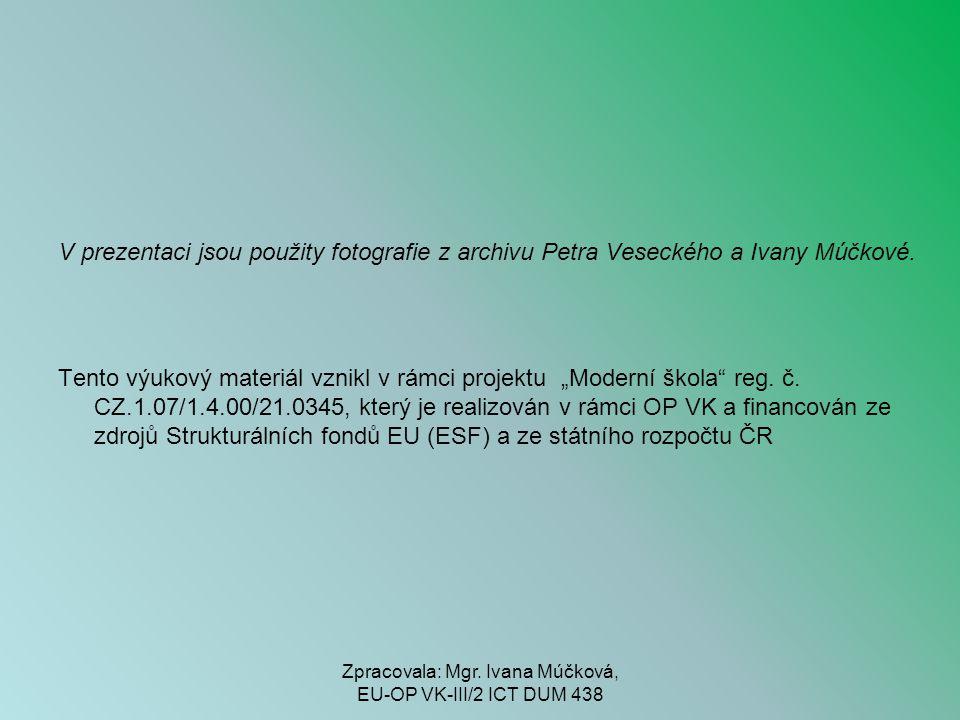 """V prezentaci jsou použity fotografie z archivu Petra Veseckého a Ivany Múčkové. Tento výukový materiál vznikl v rámci projektu """"Moderní škola"""" reg. č."""