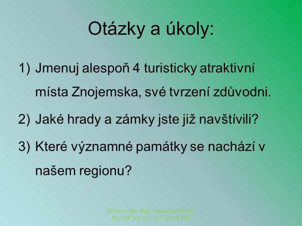 Otázky a úkoly: 1)Jmenuj alespoň 4 turisticky atraktivní místa Znojemska, své tvrzení zdůvodni. 2)Jaké hrady a zámky jste již navštívili? 3)Které význ