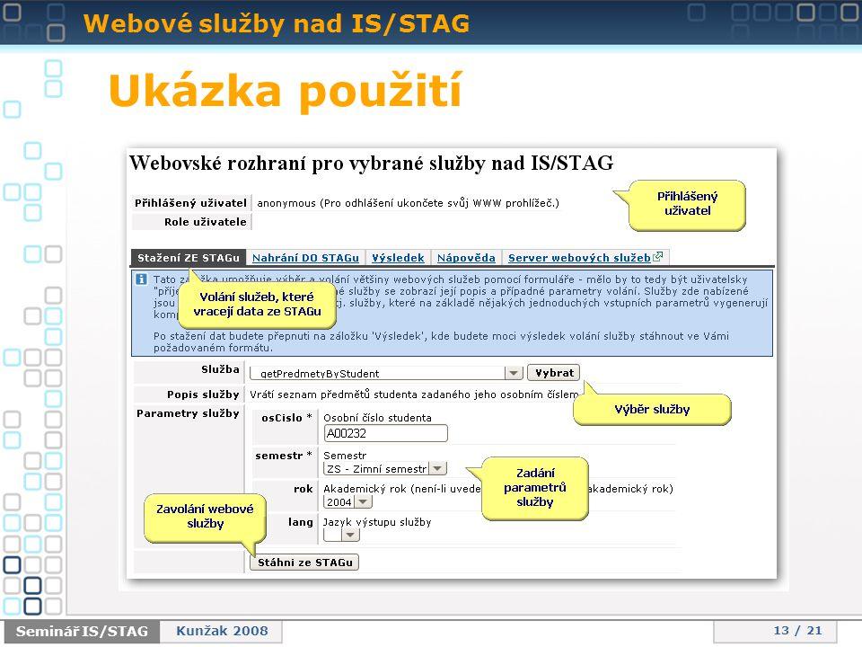 Webové služby nad IS/STAG 13 / 21 Seminář IS/STAG Kunžak 2008 Ukázka použití