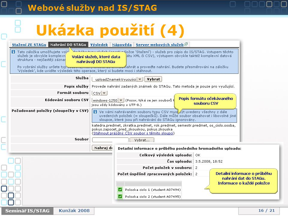 Webové služby nad IS/STAG 16 / 21 Seminář IS/STAG Kunžak 2008 Ukázka použití (4)