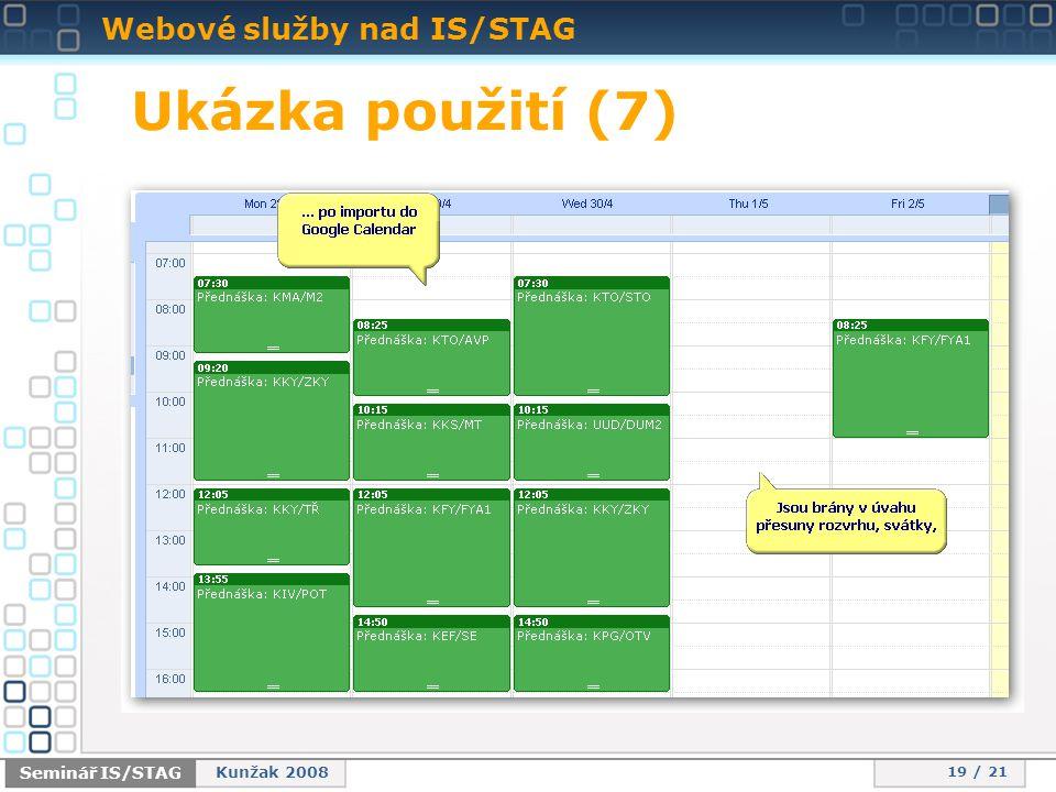 Webové služby nad IS/STAG 19 / 21 Seminář IS/STAG Kunžak 2008 Ukázka použití (7)
