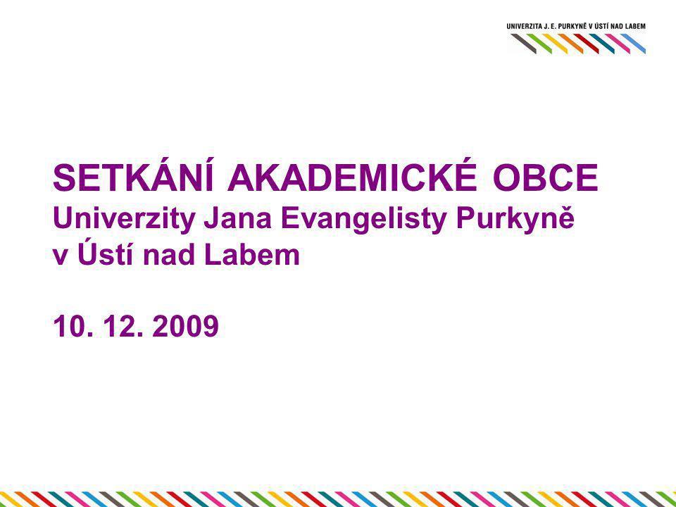 SETKÁNÍ AKADEMICKÉ OBCE Univerzity Jana Evangelisty Purkyně v Ústí nad Labem 10. 12. 2009