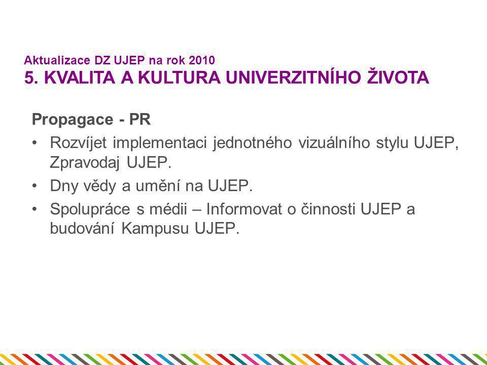 Propagace - PR •Rozvíjet implementaci jednotného vizuálního stylu UJEP, Zpravodaj UJEP. •Dny vědy a umění na UJEP. •Spolupráce s médii – Informovat o