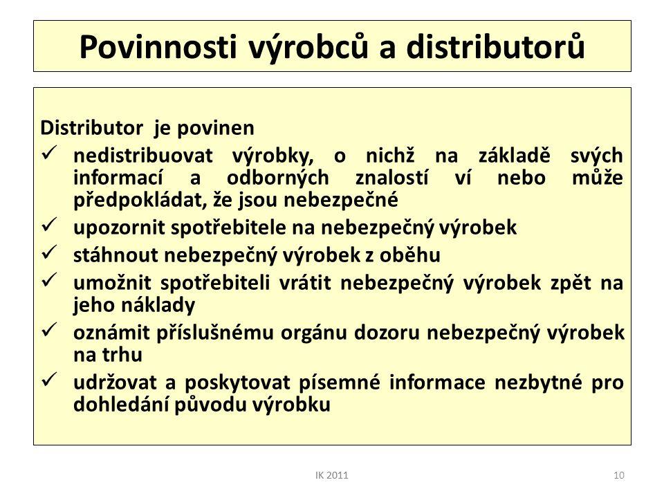 10 Povinnosti výrobců a distributorů Distributor je povinen  nedistribuovat výrobky, o nichž na základě svých informací a odborných znalostí ví nebo