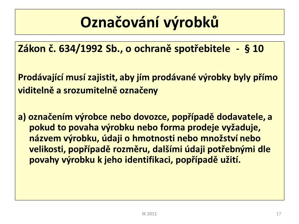 17 Označování výrobků Zákon č. 634/1992 Sb., o ochraně spotřebitele - § 10 Prodávající musí zajistit, aby jím prodávané výrobky byly přímo viditelně a