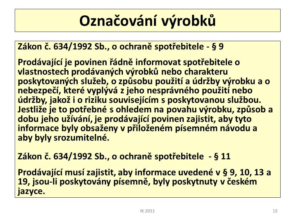 18 Označování výrobků Zákon č. 634/1992 Sb., o ochraně spotřebitele - § 9 Prodávající je povinen řádně informovat spotřebitele o vlastnostech prodávan