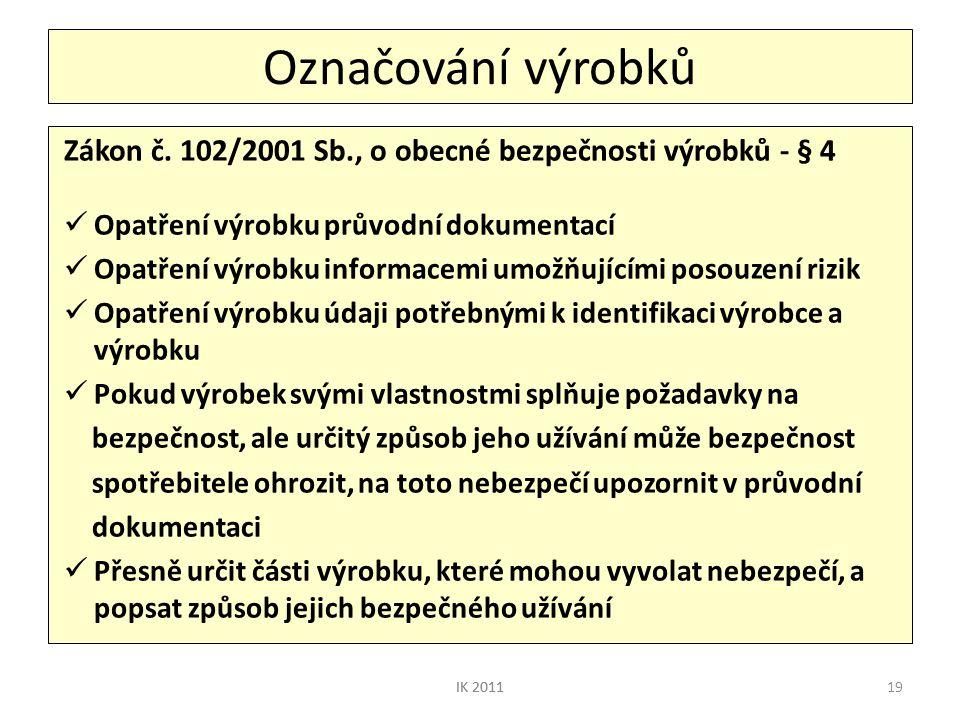 19 Označování výrobků Zákon č. 102/2001 Sb., o obecné bezpečnosti výrobků - § 4  Opatření výrobku průvodní dokumentací  Opatření výrobku informacemi