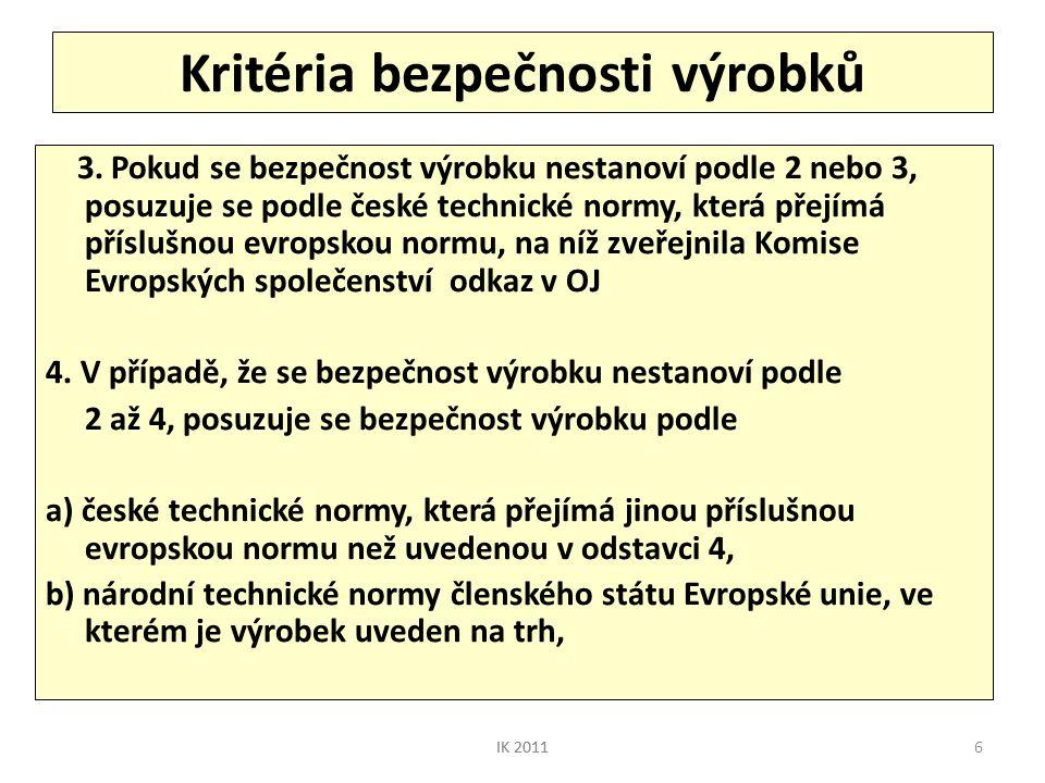 6 Kritéria bezpečnosti výrobků 3. Pokud se bezpečnost výrobku nestanoví podle 2 nebo 3, posuzuje se podle české technické normy, která přejímá přísluš