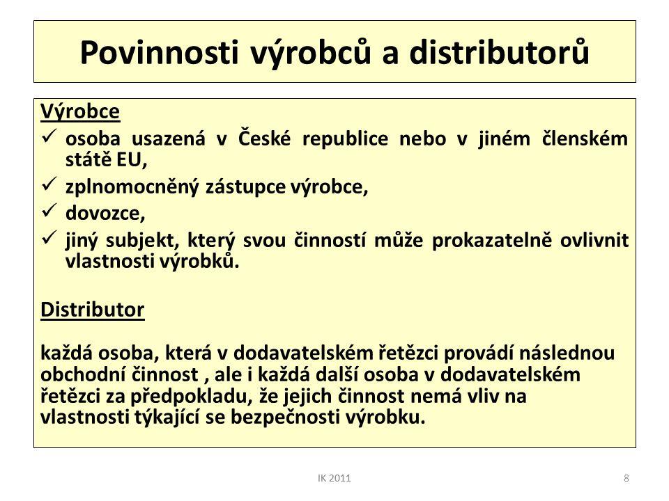 8 Povinnosti výrobců a distributorů Výrobce  osoba usazená v České republice nebo v jiném členském státě EU,  zplnomocněný zástupce výrobce,  dovoz