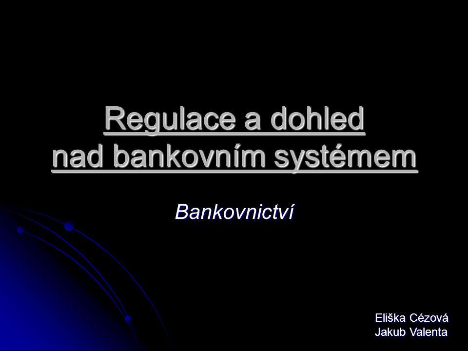 Definice pojmů  bankovní regulace –  bankovní regulace – omezující a přikazující pravidla především v podobě právních předpisů  bankovní dohled –  bankovní dohled – dozor nad dodržováním těchto pravidel a vyvozování důsledků
