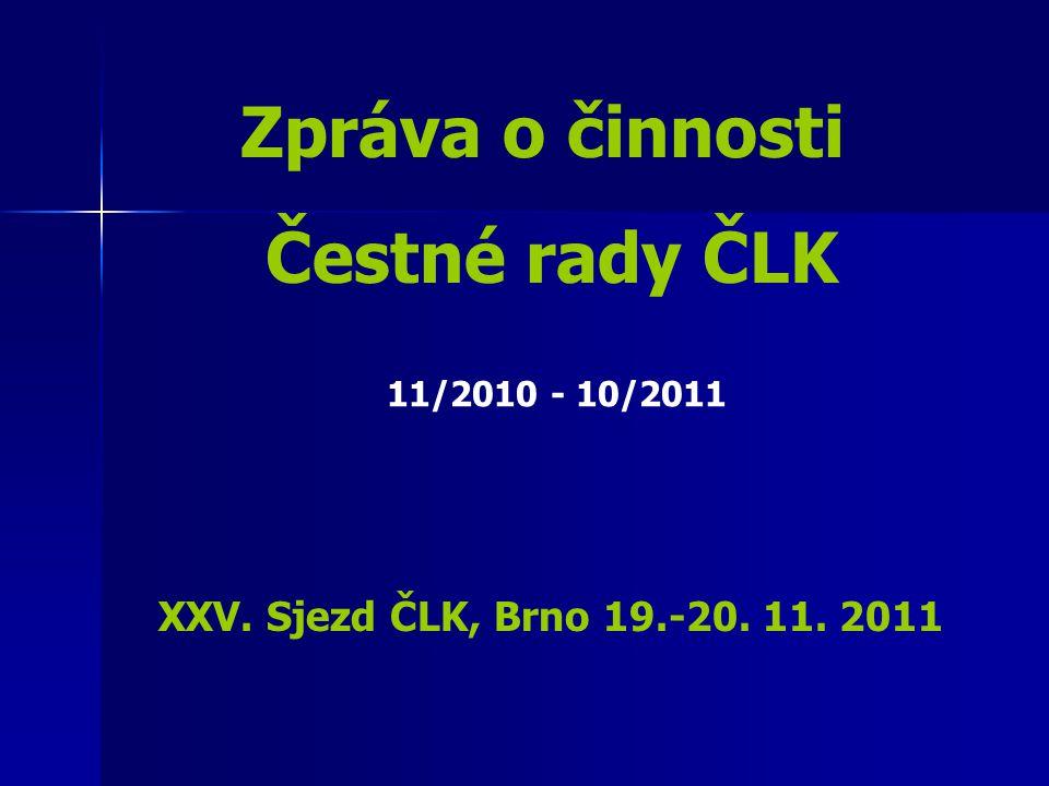 Zpráva o činnosti Čestné rady ČLK XXV. Sjezd ČLK, Brno 19.-20. 11. 2011 11/2010 - 10/2011