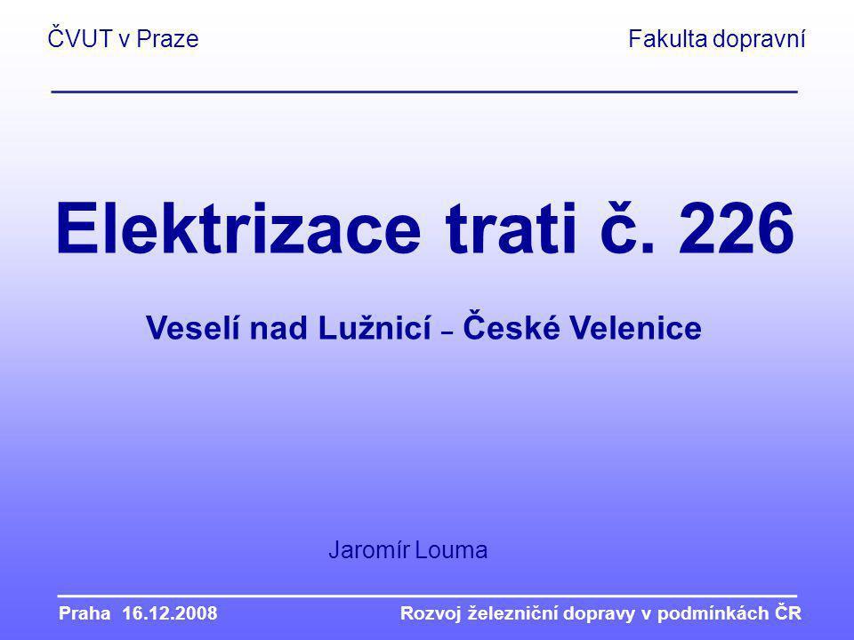Praha 16.12.2008Rozvoj železniční dopravy v podmínkách ČR Elektrizace trati č.