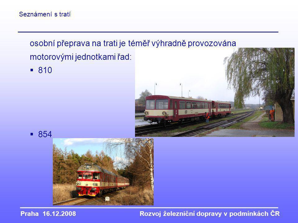 Praha 16.12.2008Rozvoj železniční dopravy v podmínkách ČR Seznámení s tratí osobní přeprava na trati je téměř výhradně provozována motorovými jednotkami řad:  810  854