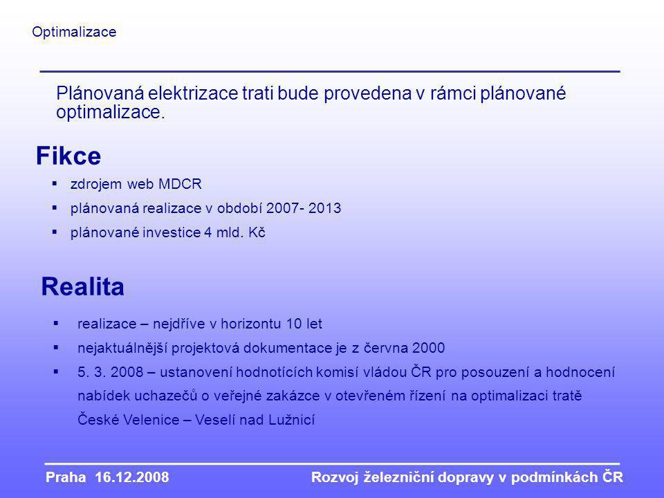 Praha 16.12.2008Rozvoj železniční dopravy v podmínkách ČR Optimalizace  zdrojem web MDCR  plánovaná realizace v období 2007- 2013  plánované investice 4 mld.