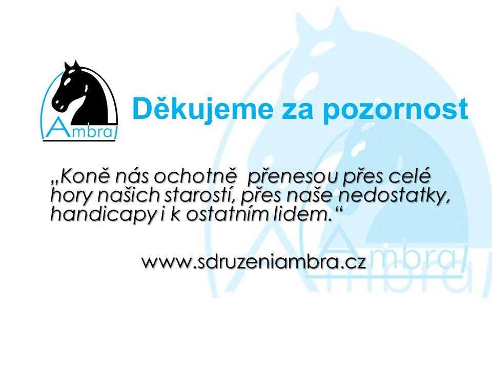 """Děkujeme za pozornost """"Koně nás ochotně přenesou přes celé hory našich starostí, přes naše nedostatky, handicapy i k ostatním lidem. www.sdruzeniambra.cz"""